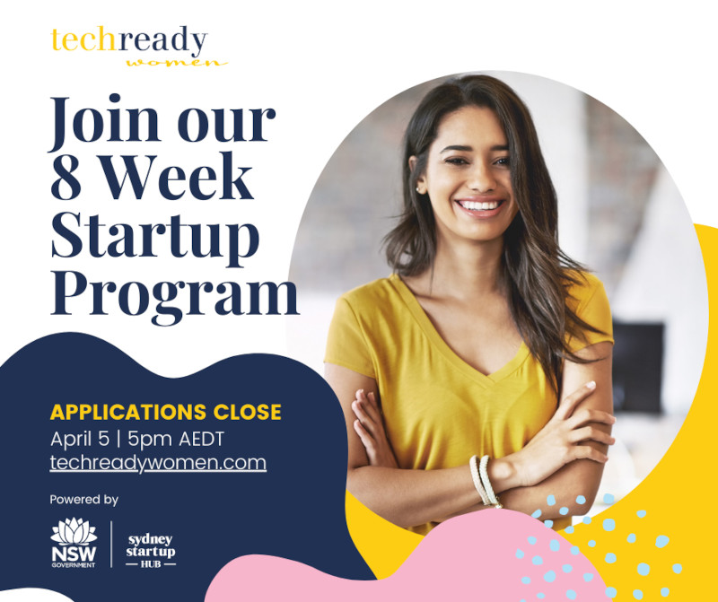 A woman looking at the camera and smiling. Text reads: Tech Ready Women - Join our 8 Week Startup Program. Applications close April 5, 5pm AEDT.